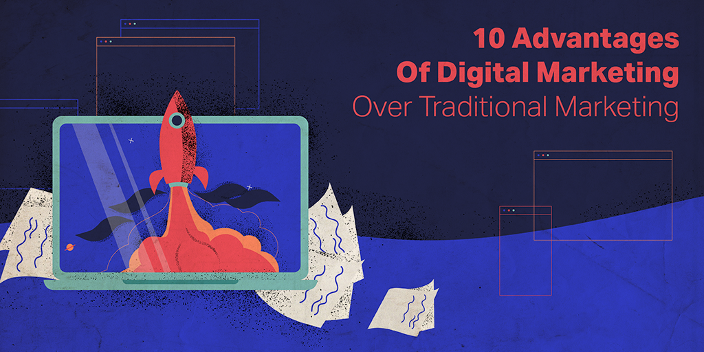 10 Advantages Of Digital Marketing Over Traditional Marketing