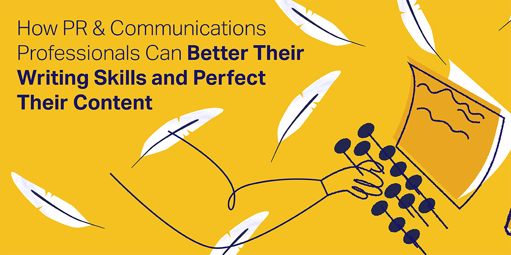 How PR & Communications Professionals Can Better Their Writing Skills and Perfect Their Content