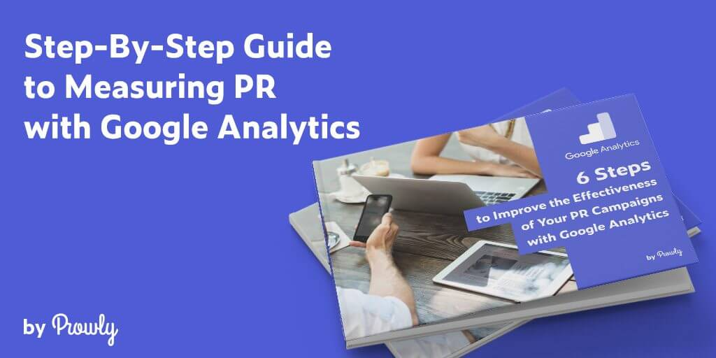 Measuring PR with Google Analytics - A Step-By-Step Guide