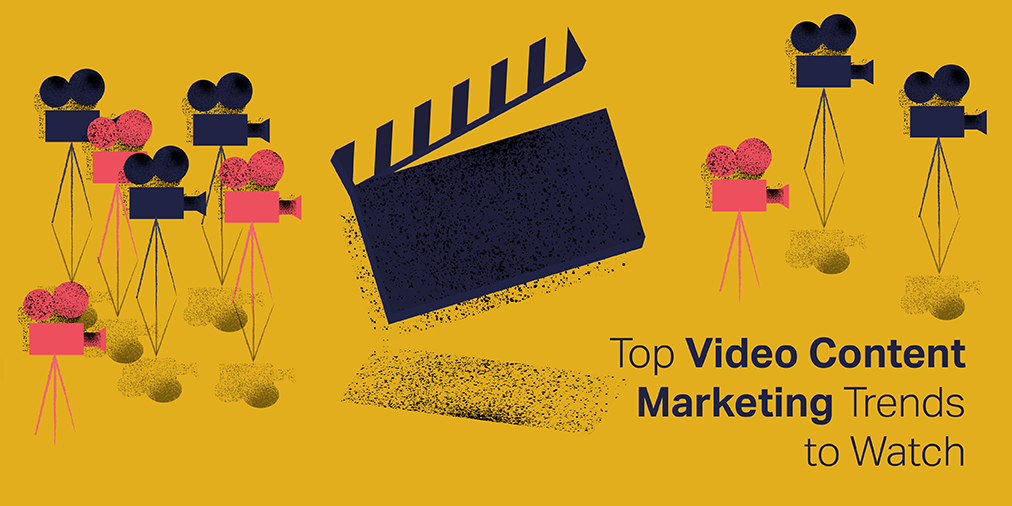 Top Video Marketing Trends To Watch